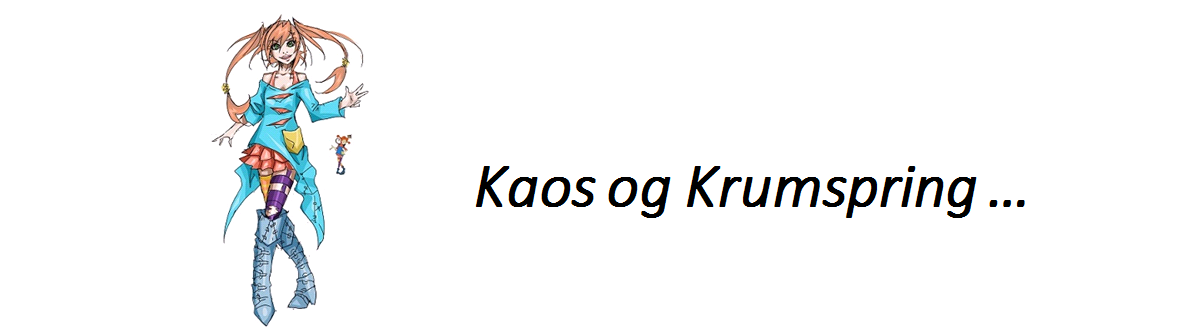 Kaos og Krumspring ...