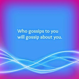 Those who gossip to you will gossip about you