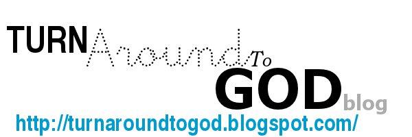 Turn Around To God Blog