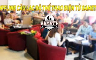 Tổng hợp buổi offline ra mắt CLB Thể Thao Điện Tử GameTV 7/6/2015