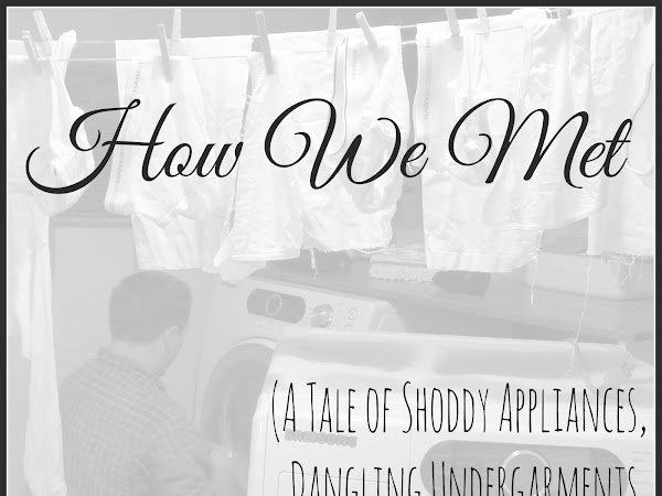 How We Met (a tale of shoddy appliances, dangling undergarments, and a God Who planned it all)