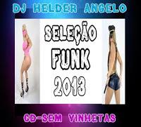 SELEÇÃO FUNK 2013 SEM VINHETA BY DJ HELDER ANGELO