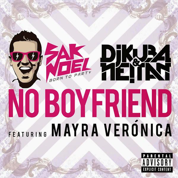 Sak Noel, Dj Kuba & Neitan - No Boyfriend (feat. Mayra Veronica) - Single  Cover