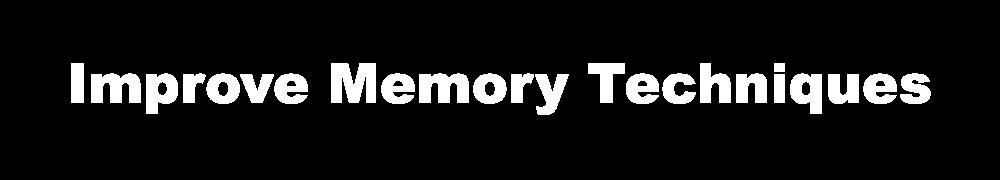 Improve Memory Techniques