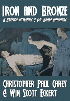 "NOW AVAILABLE <br>""Iron and Bronze"" by Christopher Paul Carey and Win Scott Eckert"