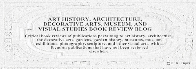 Art History, Architecture, Decorative Arts, Museum, and  Visual Studies Book Review Blog