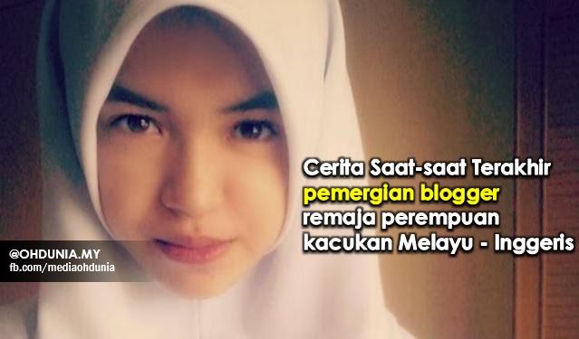 Cerita Saat-saat Terakhir Blogger Remaja Perempuan Kacukan Melayu - Inggeris