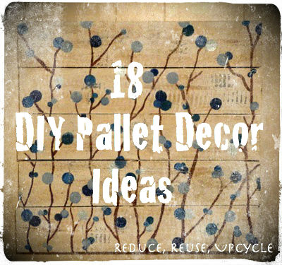 18 great pallet home decor projects reduce reuse upcycle