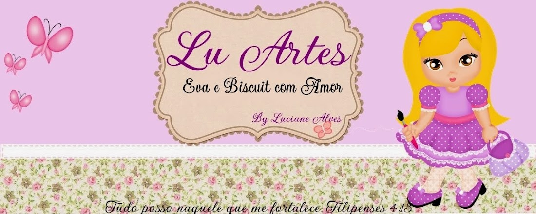 LU E CRIS ARTES EM E.V.A COM AMOR!!!  TEL: (031) 85220529 92054415 OU LUCIANEALVES33@HOTMAIL.COM