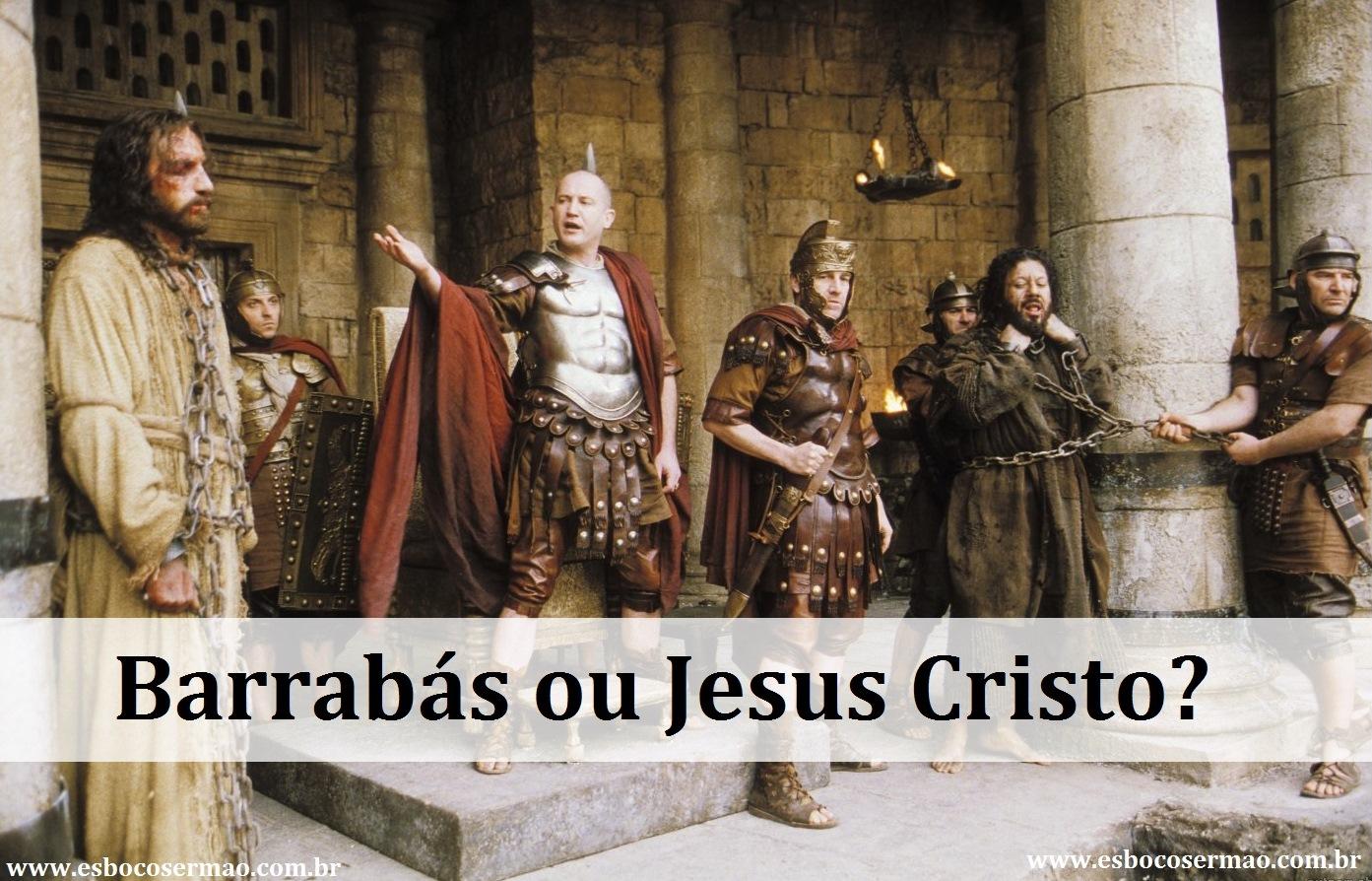 Barrabás ou Jesus Cristo?