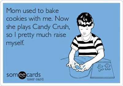 Mom used to bake cookies with me. Now she plays Candy Crush, so I pretty much raise myself.