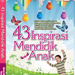 43 Inspirasi Mendidik Anak