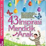 43 Inspirasi Mendidik Anak