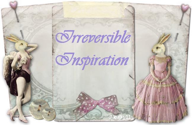 Irreversible Inspiration