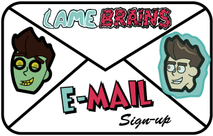 Get Lamebrains email updates!