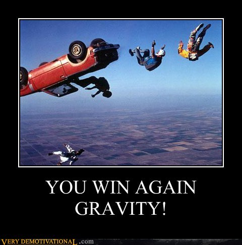 [demotivational-posters-you-win-again-gravity]