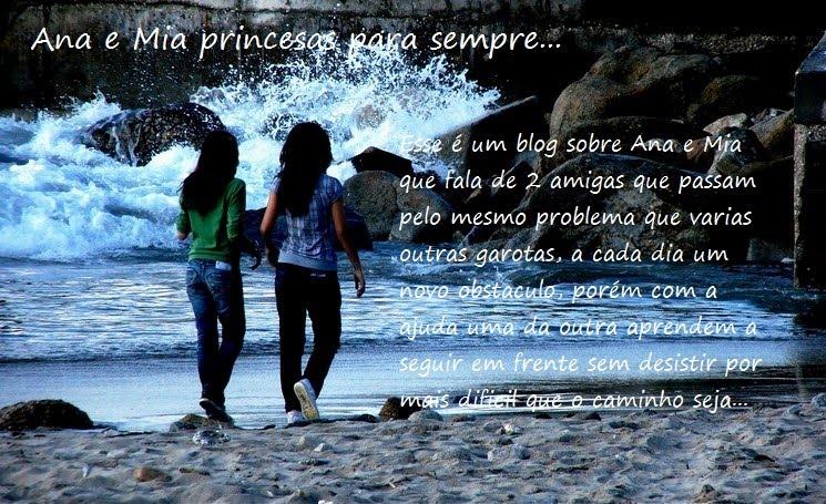 Ana e Mia princesas para sempre...