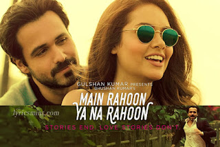 Main Rahoon Ya Na Rahoon Lyrics - Emraan Hashmi, Esha Gupta | Armaan Malik