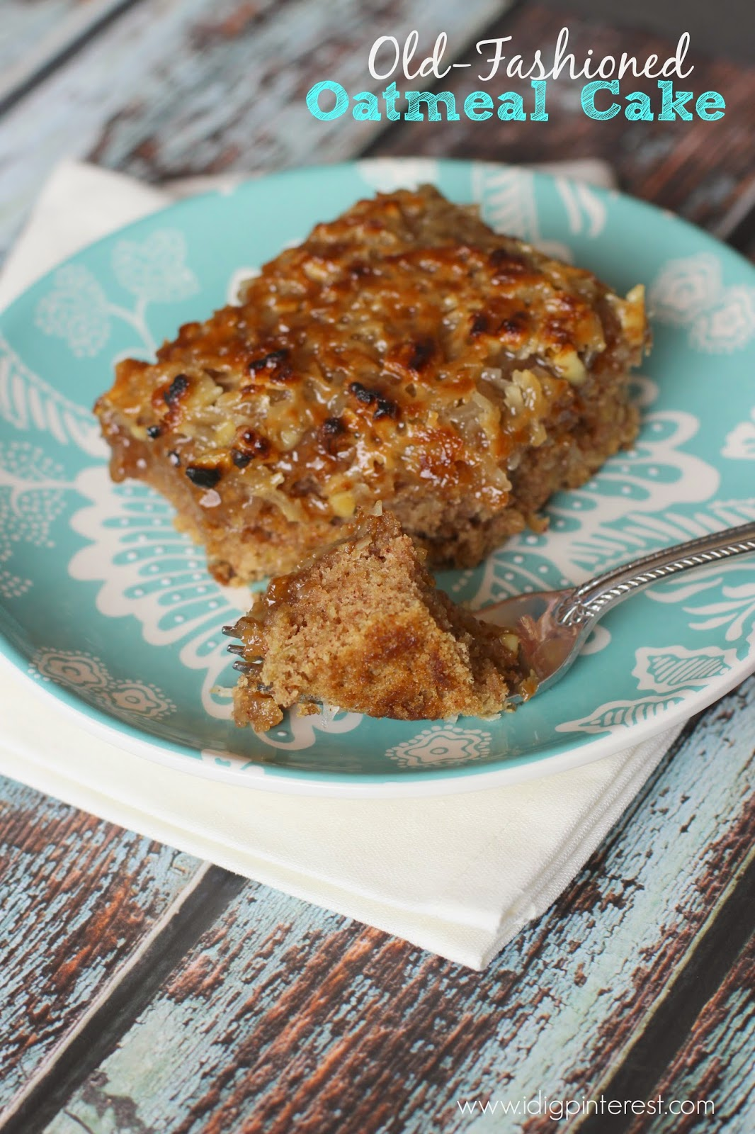Old Fashioned Oatmeal Cake I Dig Pinterest