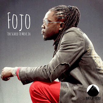 Fojo | Too Scared To Move In