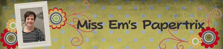 Miss Em's Paper Trix
