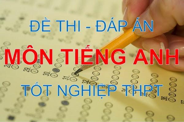 Đề thi - đáp án môn tiếng Anh tốt nghiệp THPT