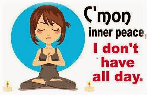 C'mon inner peace...