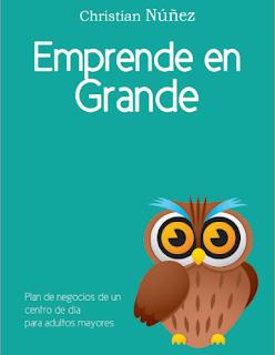 Christian Núñez. Emprende en Grande. Plan de negocios de un centro de día para adultos mayores.