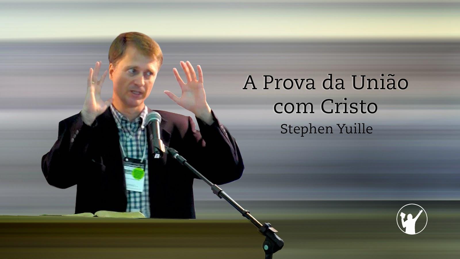 A Prova da União com Cristo: O Efeito do Temor Piedoso » Stephen Yuille