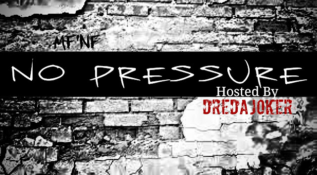 https://soundcloud.com/mutha-fn-fame/sets/no-pressure-hosted-by-dredajoker
