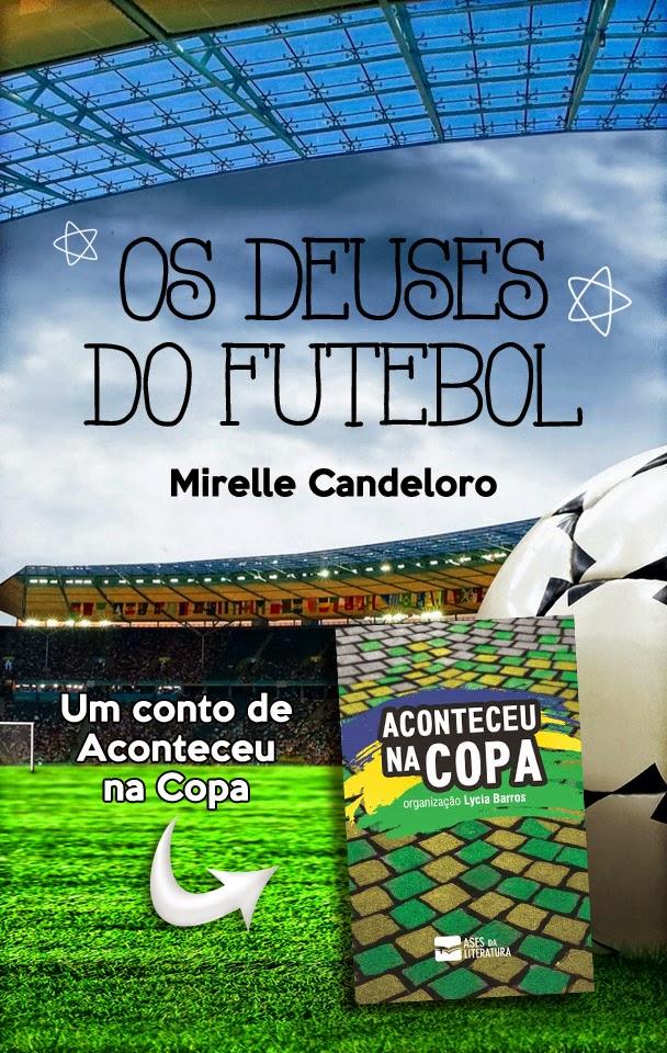 Os Deuses do Futebol Mirelle Candeloro Aconteceu na Copa Lycia Barros Ases da Literatura