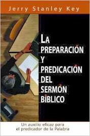 LA PREPARACIÓN Y LA PREDICACIÓN DEL SERMÓN BÍBLICO - JERRY STANLEY KEY