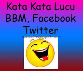 Kata Kata Lucu BBM, Facebook, Twitter digunakan untuk BBM, status Facebook, atau tweet di twitter. Tetapi kata kata lucu sering di kirimkan melalui BlackBerry