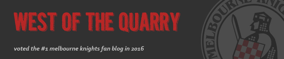West of the Quarry - Melbourne Knights Fans Blog