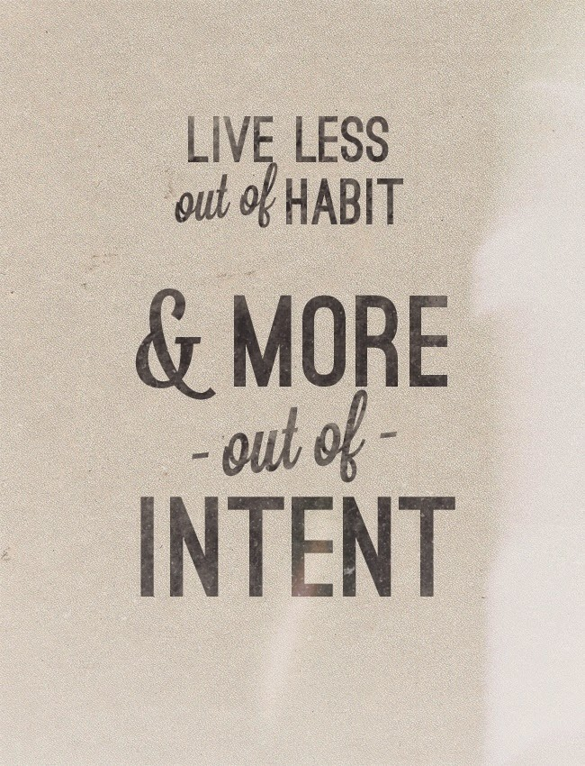 live less out of habit and more out of intent - typography inspirational