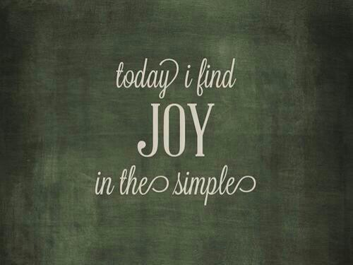 inspiration: Today I find joy in the simple
