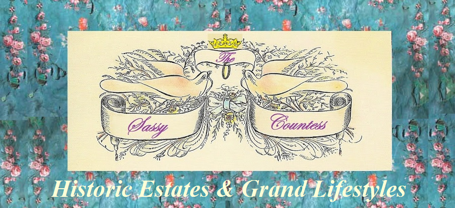 The Sassy Countess Historic Estates and Grand Lifestyles