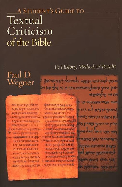 A Student's Guide to Textual Criticism of the Bible: Its History, Methods and Results Paul D. Wegner
