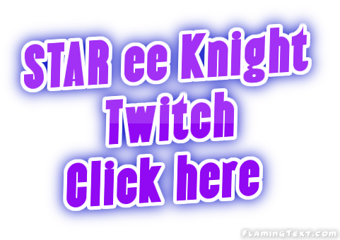 STAR ee Knight Twitch