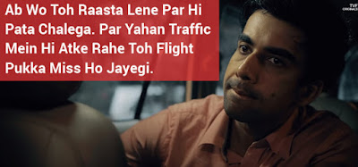 AB WO TOH RAASTA LENE PAR HI PATA CHALEGA. PAR YAHAN TRAFFIC MEIN HI ATKE RAHE TOH FLIGHT PUKKA MISS HO JAYEGI TVF PITCHERS TECHINERS