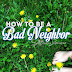 How To Be A Bad Neighbor