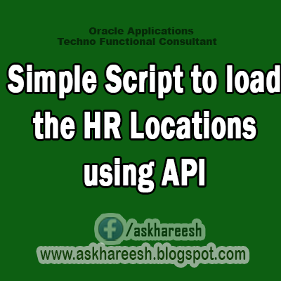 Simple Script to load the HR Locations using API,AskHareesh Blog for OracleApps