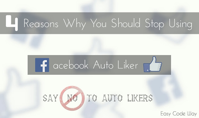 4 Reasons Why you Should Stop Using Facebook Auto Liker