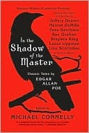 In the Shadow of the Master:  Classic Tales by Edgar Allan Poe edited by Michael Connelly'