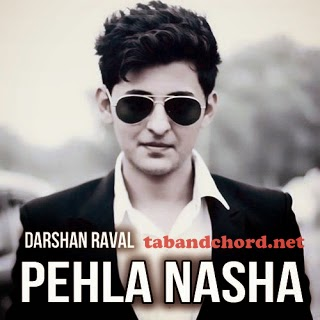 Guitar pehla nasha guitar tabs lesson : Tab and chord: Pehla Nasha Darshan Raval Guitar chords | Lyrics