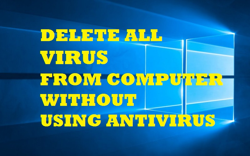 Very Simple And Quick Way Of Deleting All Malware Virus Adware Etc From Your Computer Or Laptop Without Using Any Antivirus In Windows 10 For Free