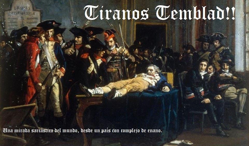 Tiranos Temblad!!