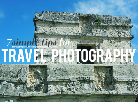 7 Simple Tips For Travel Photography