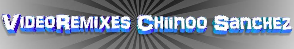 VideoRemixes Chiinoo Sanchez