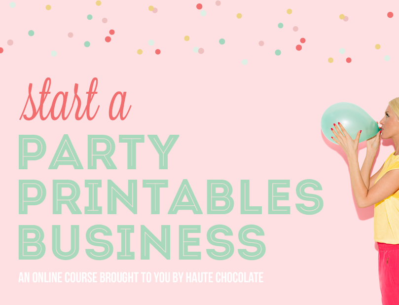 Start A Party Printables Business | Course From Haute Chocolate